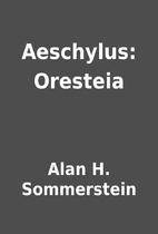 Aeschylus: Oresteia by Alan H. Sommerstein