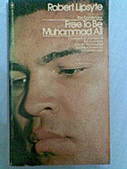 Free to Be Muhammad Ali by Robert Lipsyte