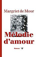 Mélodie d'amour: Roman by Margriet de Moor