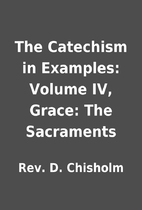 The Catechism in Examples: Volume IV, Grace:…