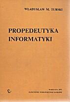 Propedeutyka informatyki by Władysław M.…