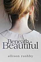 Beneath Beautiful by Allison Rushby