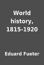 World history, 1815-1920 by Eduard Fueter