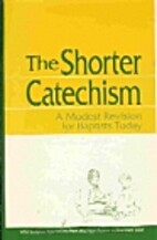 The Shorter Catechism: A Baptist Version :…