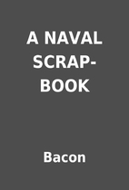 A NAVAL SCRAP-BOOK by Bacon