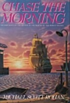 Chase the Morning by Michael Scott Rohan