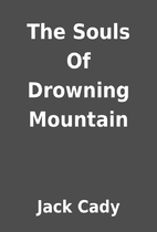 The Souls Of Drowning Mountain by Jack Cady