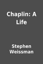 Chaplin: A Life by Stephen Weissman