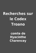 Recherches sur le Codex Troano by comte de…