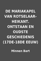 DE MARIAKAPEL VAN ROTSELAAR-HEIKANT.…
