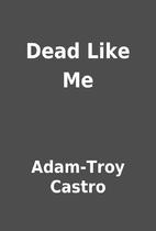 Dead Like Me by Adam-Troy Castro