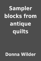 Sampler blocks from antique quilts by Donna…