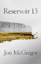 Reservoir 13: A Novel by Jon McGregor