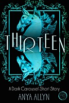 Thirteen (Dark Carousel 0.5) by Anya Allyn