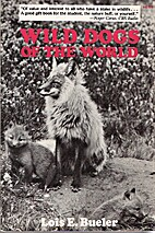 Wild Dogs of the World by Lois E. Bueler