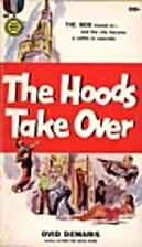 The Hoods Take Over; by Ovid Demaris