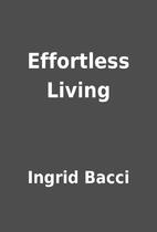 Effortless Living by Ingrid Bacci