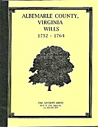 Albemarle County, Virginia Wills 1752-1764:…