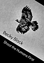 Shoot the Humans First by Becky Black