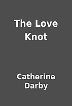 The Love Knot by Catherine Darby