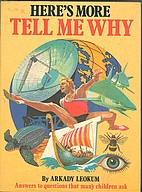 Here's More Tell Me Why by Arkady Leokum