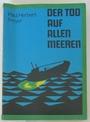 Der Tod auf allen Meeren - ein Tatsachenbericht zur Geschichte des faschistischen U-Boot-Krieges - Paul Herbert Freyer