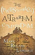 The (Phantasmagorical) Astrarium Compendium…