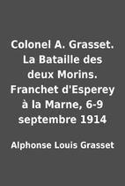 Colonel A. Grasset. La Bataille des deux…