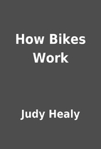 How Bikes Work by Judy Healy