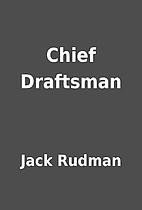 Chief Draftsman by Jack Rudman