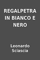 REGALPETRA IN BIANCO E NERO by Leonardo…