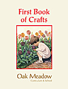 The First Book of Crafts by Oak Meadow Inc.