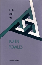 The Art of John Fowles by Katherine Tarbox