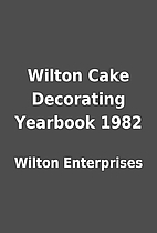 Wilton Cake Decorating Yearbook 1982 by…