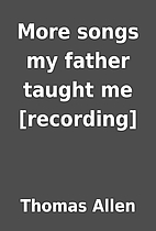 More songs my father taught me [recording]…