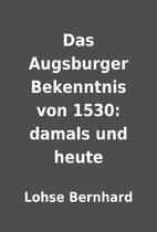 Das Augsburger Bekenntnis von 1530: damals…