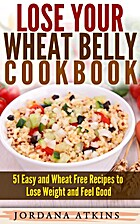 Lose Your Wheat Belly Cookbook: 51 Easy and…