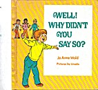 Well! Why Didn't You Say So? by Jo Anne…