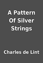 A Pattern Of Silver Strings by Charles de…