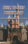 Seen, Un-Seen Disneyland: What You See at Disneyland, but Never Really See. (2nd Edition) - Russell D Flores