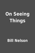 On Seeing Things by Bill Nelson