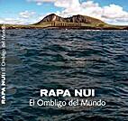 Rapa Nui : El ombligo del mundo by José…