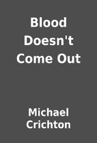 Blood Doesn't Come Out by Michael Crichton