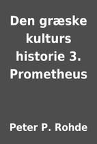 Den græske kulturs historie 3. Prometheus…