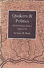 Quakers And Politics: Pennsylvania 1681-1726…