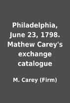 Philadelphia, June 23, 1798. Mathew Carey's…