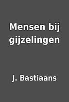 Mensen bij gijzelingen by J. Bastiaans