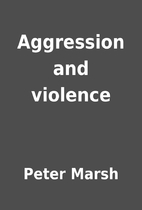 Aggression and violence by Peter Marsh