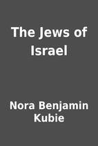 The Jews of Israel by Nora Benjamin Kubie