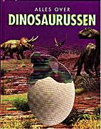 Alles over dinosaurussen by John Malam